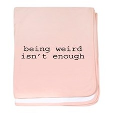 Being Weird Isn't Enough baby blanket