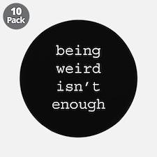 """Being Weird Isn't Enough 3.5"""" Button (10 pack)"""