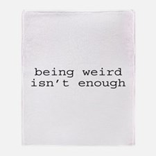 Being Weird Isn't Enough Throw Blanket