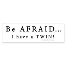 Be Afraid: I have a Twin Bumper Sticker