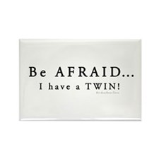 Be Afraid: I have a Twin Rectangle Magnet