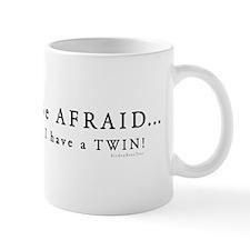 Be Afraid: I have a Twin Mug