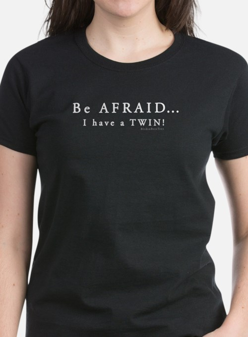 Be Afraid: I have a Twin Tee