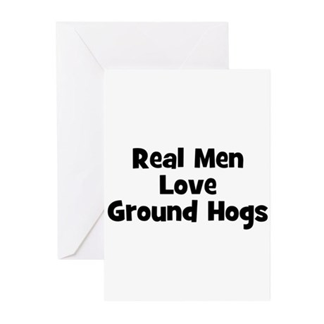 Real Men Love Ground Hogs Greeting Cards (Package