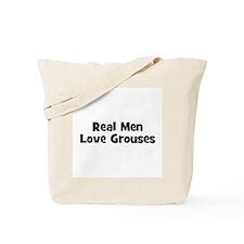 Real Men Love Grouses Tote Bag