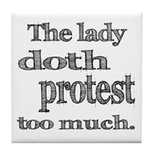 Lady Doth Protest Too Much Tile Coaster
