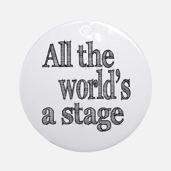 All the World's a Stage Ornament (Round)