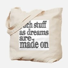 Such Stuff as Dreams are Made On Tote Bag