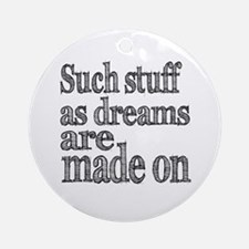 Such Stuff as Dreams are Made On Ornament (Round)