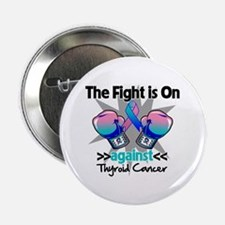 """Fight is On Thyroid Cancer 2.25"""" Button"""