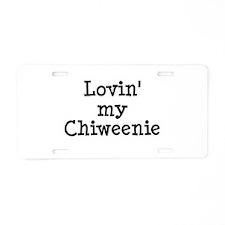 Lovin' My Chiweenie Aluminum License Plate