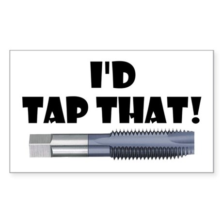 I'd Tap That! Sticker (Rectangle)