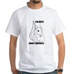 I'M NUTS ABOUT SQUIRRELS White T-Shirt
