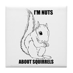 I'M NUTS ABOUT SQUIRRELS Tile Coaster