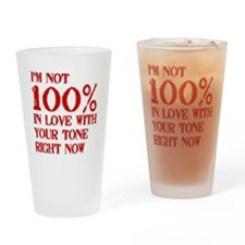 Not 100% in Love With Your Tone Drinking Glass