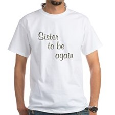 Sister To Be Again Shirt