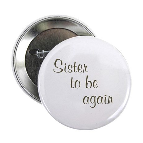 Sister To Be Again Button