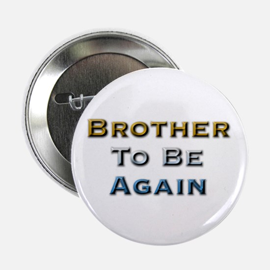 Brother To Be Again Button