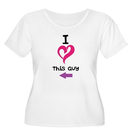 I Love this guy Women's Plus Size Scoop Neck T-Shi