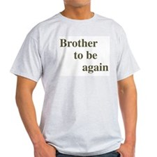 Brother To Be Again Ash Grey T-Shirt