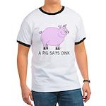A Pig Says Oink Ringer T
