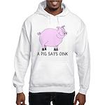 A Pig Says Oink Hooded Sweatshirt