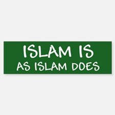 """Islam Is As Islam Does"" Bumper Bumper Sticker"