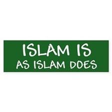 """Islam Is As Islam Does"" Bumper Sticker"