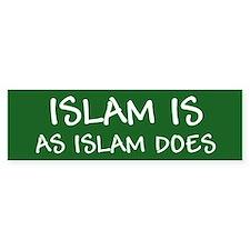 """Islam Is As Islam Does"" Car Sticker"
