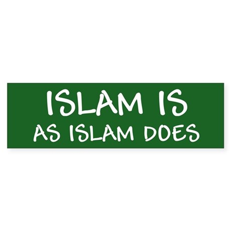 """Islam Is As Islam Does"" Sticker (Bumper"