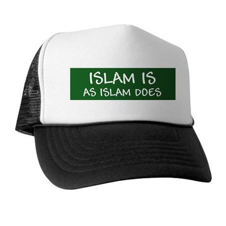 """Islam Is As Islam Does"" Trucker Hat"