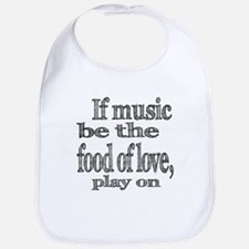 If Music Be the Food Of Love Bib