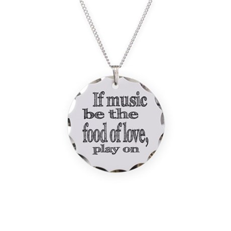 If Music Be the Food Of Love Necklace Circle Charm