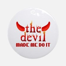 The Devil Made Me Do It Ornament (Round)
