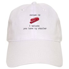 I Believe You Have My Stapler Baseball Cap