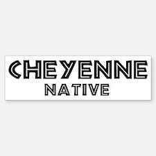 Cheyenne Native Bumper Bumper Bumper Sticker