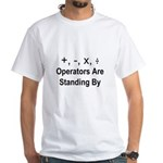 Operators Are Standing By White T-Shirt
