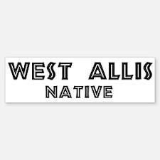 West Allis Native Bumper Bumper Bumper Sticker