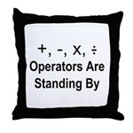 Operators Are Standing By Throw Pillow