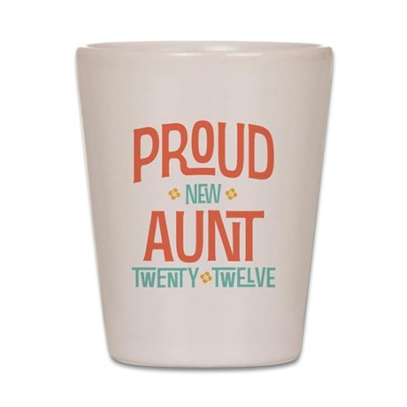 Proud New aunt 2012 Shot Glass