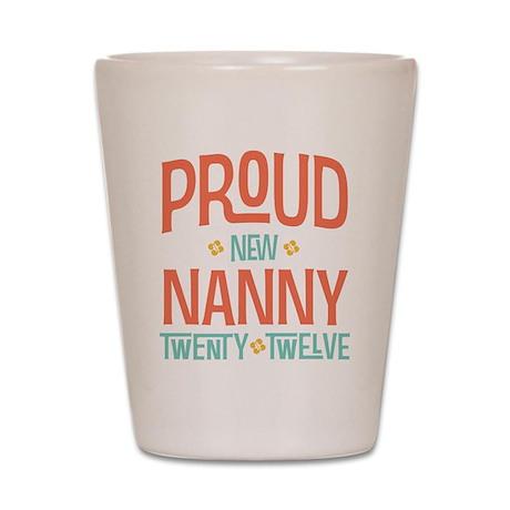 Proud New nanny 2012 Shot Glass