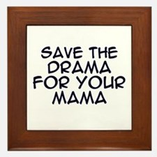 Save the Drama for Your Mama Framed Tile