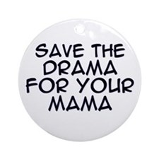 Save the Drama for Your Mama Ornament (Round)