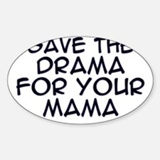 Save the Drama for Your Mama Oval Decal