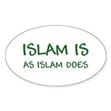 """""""Islam Is As Islam Does"""" Oval Decal"""