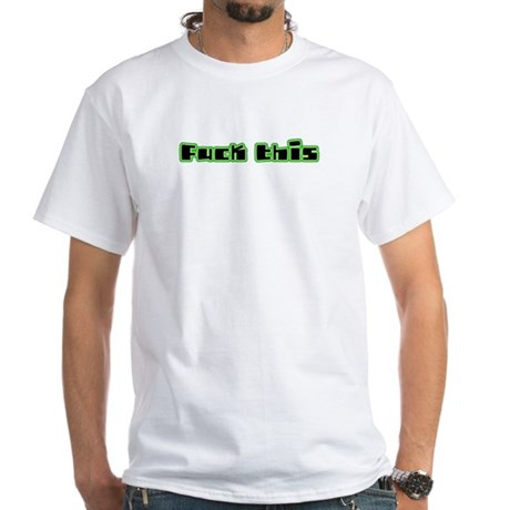 Fuck This White T-Shirt