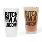 Bitch, I'm A Unicorn Drinking Glass