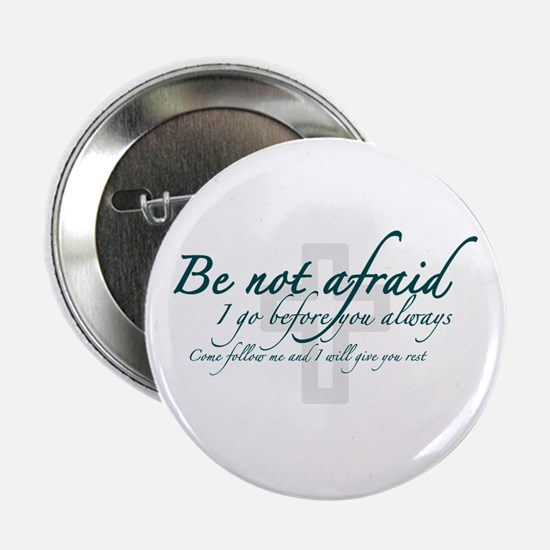"Be Not Afraid - Religious 2.25"" Button"