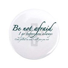 "Be Not Afraid - Religious 3.5"" Button"