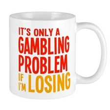 It's Only a Gambling Problem Small Mug